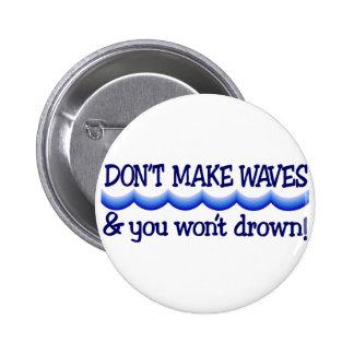 Dont Make Waves 2 Inch Round Button