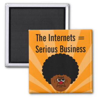 Don't Mess Around The Internet is Serious Business 2 Inch Square Magnet
