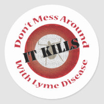 Don't mess around with Lyme Disease - it kills Classic Round Sticker