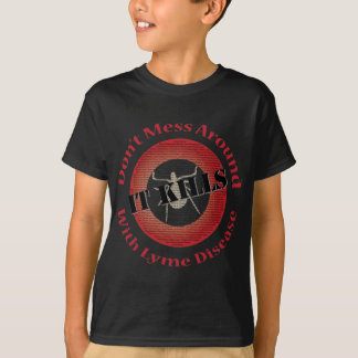 Don't Mess Around with Lyme Disease T-Shirt
