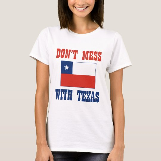 DON'T MESS TEXAS w/Chilean Flag T-Shirt
