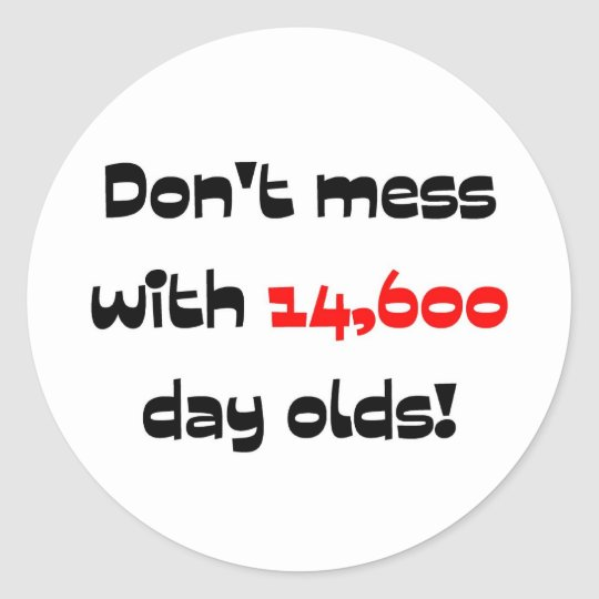 Dont' mess with 14,600 day olds classic round sticker