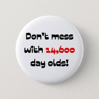 Dont' mess with 14,600 day olds pinback button