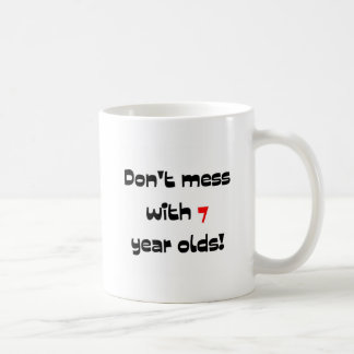 Don't mess with 7 year olds coffee mug