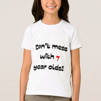 Don't mess with 7 year olds T-Shirt