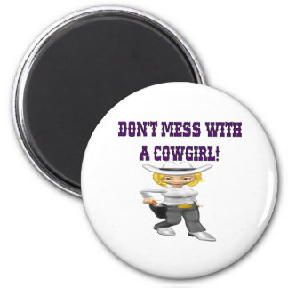 Dont Mess With A Cowgirl Magnet