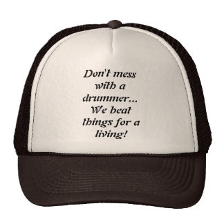 Don't mess with a drummer... We beat things for... Trucker Hat