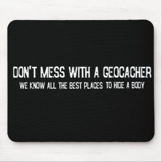 Don't Mess with a Geocacher... Mouse Pad