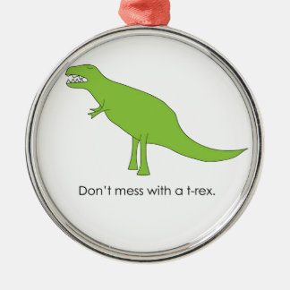 Don't Mess With A T-rex Funny Dino Fan Gift Metal Ornament