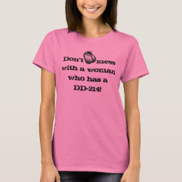 """""""Don't mess with a woman who has a DD-214!"""" T-Shirt"""