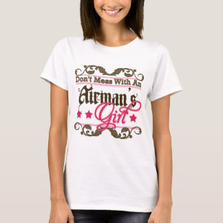 Don't Mess with an Airman's Girl T-Shirt