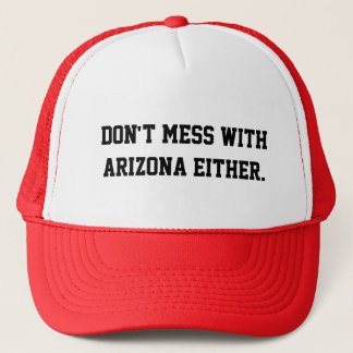 Don't mess with Arizona! Trucker Hat