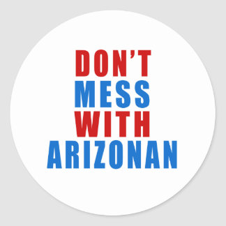 Don't Mess With ARIZONAN Classic Round Sticker