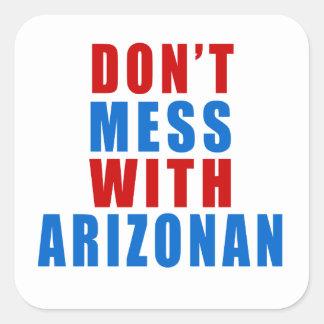 Don't Mess With ARIZONAN Square Sticker
