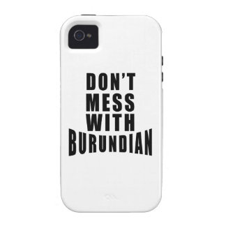 Don't Mess With BURUNDIAN. iPhone 4 Covers
