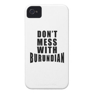 Don't Mess With BURUNDIAN. iPhone 4 Case-Mate Case
