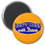 DON'T MESS WITH DAVE 2 INCH ROUND MAGNET