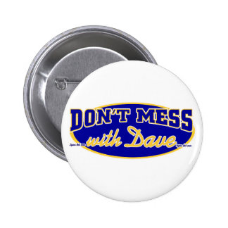 DON'T MESS WITH DAVE PINBACK BUTTON