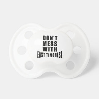 Don't Mess With EAST TIMORESE BooginHead Pacifier