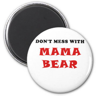 Dont Mess With Mama Bear Magnet