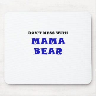 Dont Mess With Mama Bear Mouse Pad