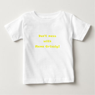 Dont Mess with Mama Grizzly Baby T-Shirt