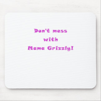 Dont Mess with Mama Grizzly Mouse Pad