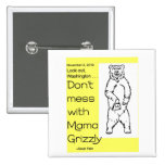 Don't Mess With Mama Grizzly Pinback Buttons