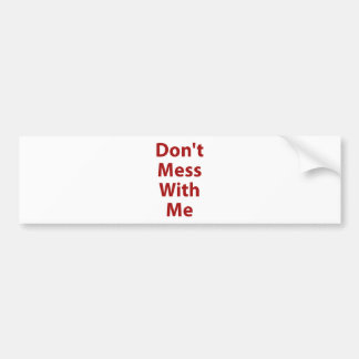 Don't Mess With Me Bumper Stickers
