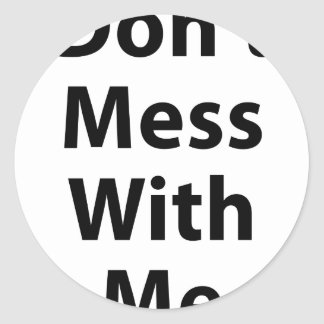 Don't Mess With Me Classic Round Sticker