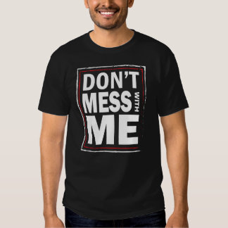 Don't Mess with ME - Funny men's black tshirt