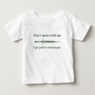 Don't mess with me I get paid to stab people Baby T-Shirt