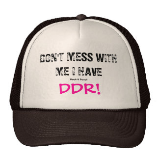 DON'T MESS WITH ME I HAVE DDR! TRUCKER HAT