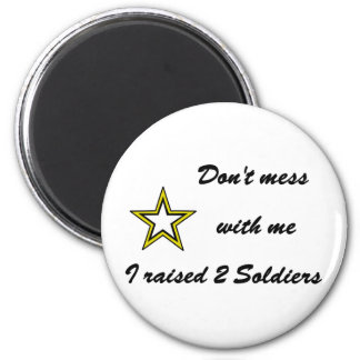 Don't mess with me I raised 2 Soldiers 2 Inch Round Magnet
