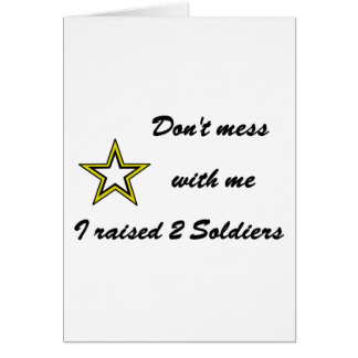 Don't mess with me I raised 2 Soldiers Card