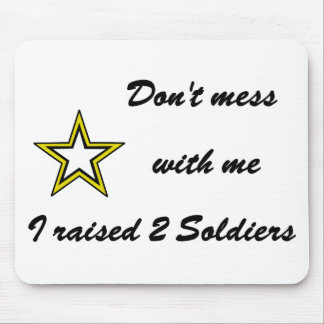 Don't mess with me I raised 2 Soldiers Mouse Pad