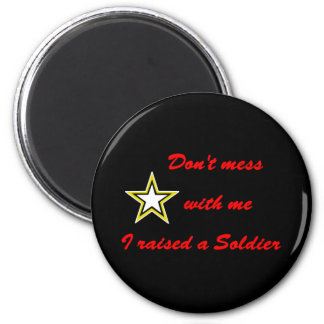 Don't mess with me I raised a Soldier 2 Inch Round Magnet