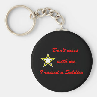 Don't mess with me I raised a Soldier Basic Round Button Keychain