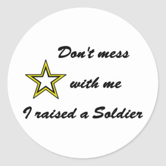 Don't mess with me I raised a Soldier Classic Round Sticker