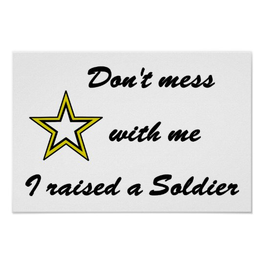 Don't mess with me I raised a Soldier Poster