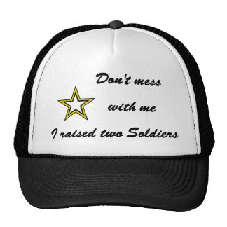 Don't mess with me I raised two Soldiers Trucker Hats