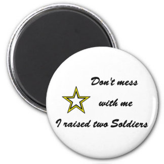 Don't mess with me I raised two Soldiers Fridge Magnets