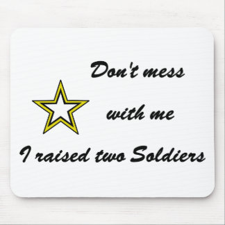 Don't mess with me I raised two Soldiers Mouse Pad
