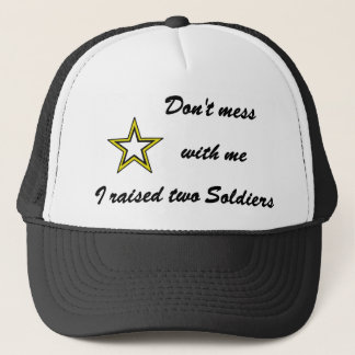 Don't mess with me I raised two Soldiers Trucker Hat