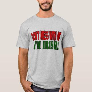Don't mess with me I'm IRISH! T-Shirt