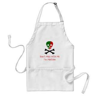 Don't Mess With Me I'm Mexican Adult Apron