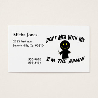 Don't Mess With Me I'm The Admin Business Card