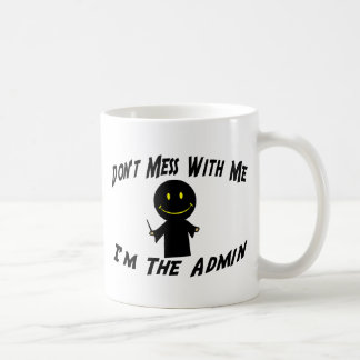 Don't Mess With Me I'm The Admin Coffee Mugs