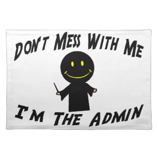 Don't Mess With Me I'm The Admin Placemat