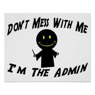 Don't Mess With Me I'm The Admin Poster